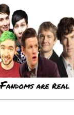 Fandoms Are Real by emilyofmanyfandoms