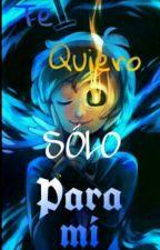 Te Quiero Solo Para Mi [Bill & Tú]  by YaTuSabeh917