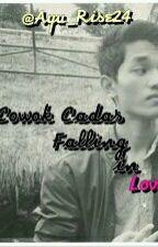 Cowok Cadas Falling in Love (Slow Update) by Ayuu_Fitria24