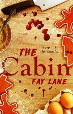 The Cabin | Semi-Hiatus by FayLane