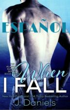 When I Fall - J. Daniels. (Alabama Summer #3) TRADUCIDO ESPAÑOL by Princess_to_Queen06