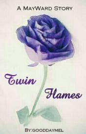 TWIN FLAMES (A MayWard Story) by gooddaymel