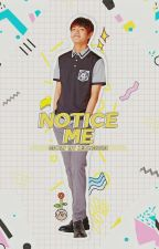 NOTICE ME  +  kv by JEONIGIRI