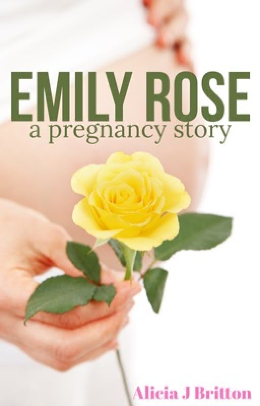 Emily Rose: A Pregnancy Story by Fairytale_Fabler