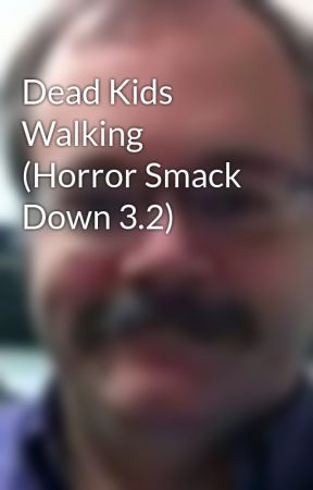 Dead Kids Walking (Horror Smack Down 3.2) by ScottRoche