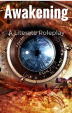 Awakening -A Literate Roleplay- (On Hold) by El_Savage_Papi