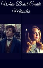When Beast Create Miracles (Newt Scamander) by Avanap66