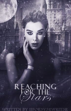 Reaching For The Stars(Harry Potter Fan Fiction) by iiFor3v3rWrit3r