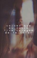 Coisas Que Eu Nunca Tive Coragem De Te Falar.  by whatalasca