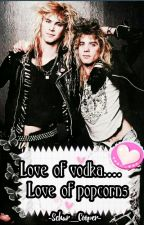 LOVE OF VODKA... LOVE OF POPCORNS [Duffen] [Izzaxl] by -Schar_Cooper-