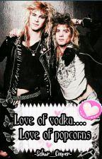 LOVE OF VODKA... LOVE OF POPCORNS [Duffen, Guns N' Roses fanfic] by -Schar_Cooper-