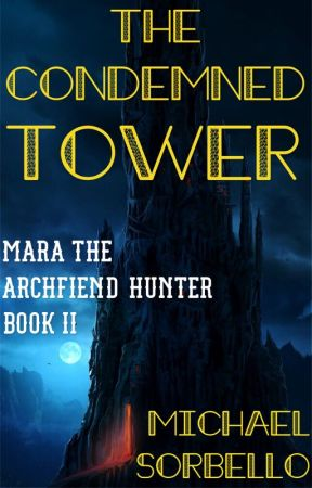 The Condemned Tower (Mara the Archfiend Hunter: Book #2) by Michael-Sorbello