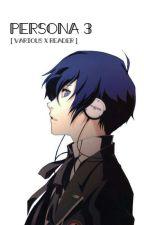 Persona 3 X Reader by JadeNetari