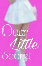 Our Little Secret ||L.S||  by Louispasivat