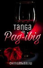 TANGA SA PAG IBIG -TULA by ChinitaNaBaliw