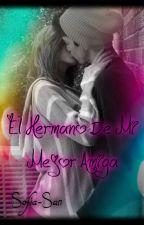 EL HERMANO DE MI MEJOR AMIGA by sofiasanchez1251