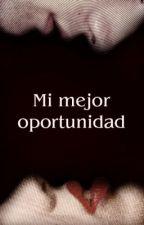 Mi mejor oportunidad (editando) by Marlanga