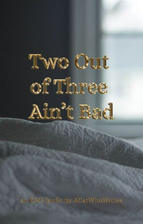 Two Out  of Three  Ain't Bad by ACatWhoWrites