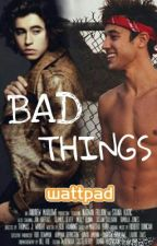 Bad Things-1°Temporada by FilhoDeCashDrier