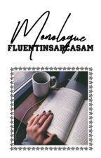 Monologue  ✔️  by fluentinsarcasam