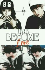 Rivals Become Love by TaeHyung_Wifeu03