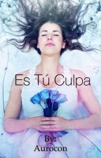 Es tú culpa  by Aurocon