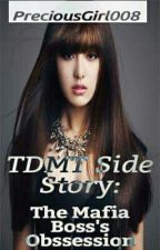 TDMT Side story: The Mafia Boss's Obsession  by PreciousGirl008