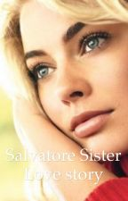 The Salvatore Sister (Love Story) by FuzzerzAwesomez