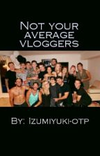 Not Your Average Vloggers by DaddyNiall8r