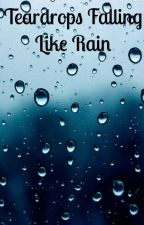 Teardrops Falling Like Rain: A Collection of Short Stories by starbrook01