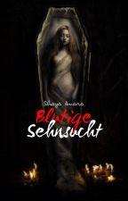 Blutige Sehnsucht ✔ by Shayaamara86