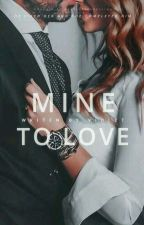 MINE TO LOVE: Billionaire's Rosaliya by lovestarstoomuch