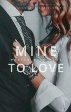 MINE TO LOVE: Billionaire's Rosaliya by lovestarstoomuch