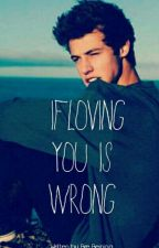 If Loving You Is Wrong ~ A Cameron Dallas & Madison Beer Fan Fiction by Bre_Beining