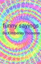 FUNNY SAYINGS !!! by KimberleyThomson