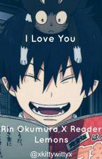 I Love You {Rin Okumura X Reader Lemons} by XKittyWittyX