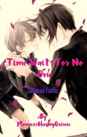 Time Waits for No one (Sebaciel fanfic) by MomozeHarleyQuinn