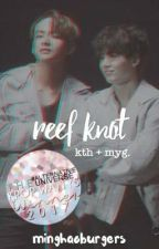 reef knot 》 kth + myg by minghaoburgers