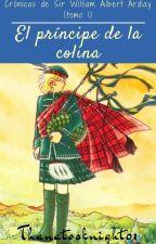 El príncipe de la colina: Crónicas de Sir William Albert Ardlay (tomo 1) by thanatosknight01