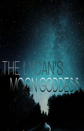 The Lycan's Moon Goddess by jinglebells_18