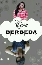 Cara Berbeda (End)  by Cha_Pao