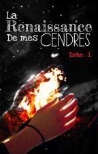 La Renaissance de mes cendres. ( Réécriture)  by HandyLA