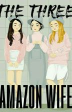 The Three Amazon Wife  by Cheska_yan