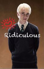 Ridiculous (Draco x Reader)  by DracoMalfoy112