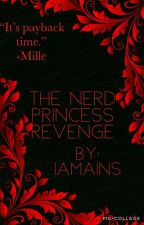 The Nerd Princess Revenge (ON-HOLD) by Ainah_Song