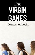 The Virgin Games (ON HOLD) (POSSIBLY BEING REMOVED) by Bombshellbecky