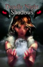 Deadly Night Shadows {Revisione} by MidnightCris93