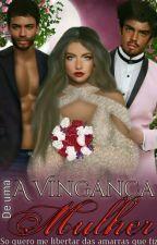 A vingança de uma Mulher by Anarquia-A-V-M