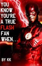 You Know You're A True Flash Fan When... by sherlockedsoul