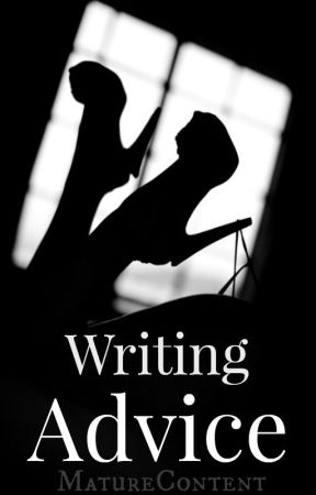 Writing advice by MatureContent